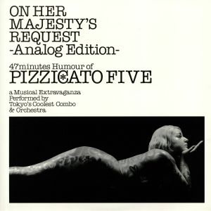 PIZZICATO FIVE - On Her Majesty's Request (Analog Edition) (reissue)