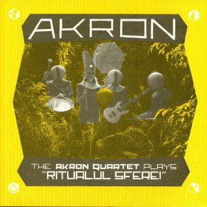 AKRON - The Akron Quartet Plays Ritualul Sferei