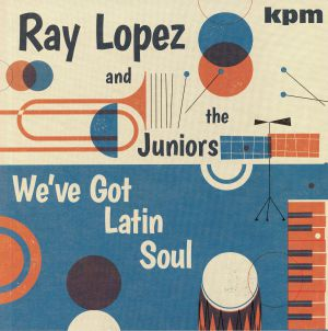 LOPEZ, Ray/THE JUNIORS - We've Got Latin Soul