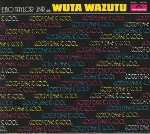 TAYLOR JUNIOR, Ebo/WUTA WAZUTU - Gotta Take It Cool