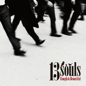 13 SOULS - Rough & Beautiful