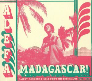 VARIOUS - Alefa Madagascar: Salegy Soukous & Soul From The Red Island 1974-1984