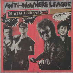 ANTI NOWHERE LEAGUE, The - So What Tour 1982 Live!