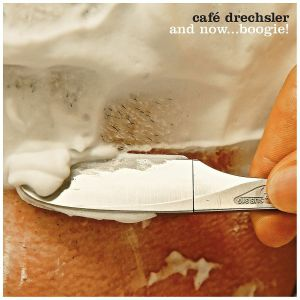 CAFE DRECHSLER - And Now... Boogie