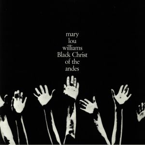 WILLIAMS, Mary Lou - Black Christ Of The Andes (reissue)