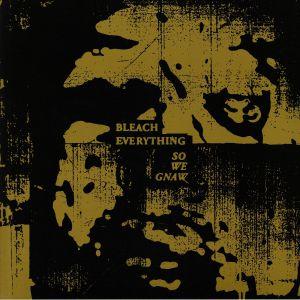 BLEACH EVERYTHING - So We Gnaw