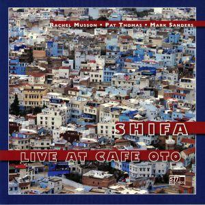 SHIFA aka RACHEL MUSSON/PAT THOMAS/MARK SANDERS - Live At Cafe Oto