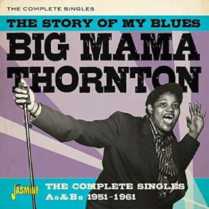 BIG MAMA THORNTON - The Story of My Blues: The Complete Singles As & Bs 1951-1961