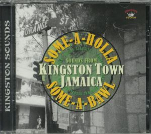 VARIOUS - Some A Holla Some A Bawl: Sounds From Kingston Town Jamaica
