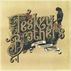 TESKEY BROTHERS, The - Run Home Slow