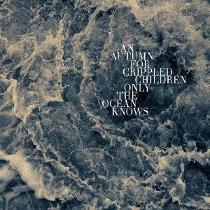 AN AUTUMN FOR CRIPPLED CHILDREN - Only The Ocean Knows