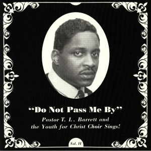 PASTOR TL BARRETT/THE YOUTH FOR CHRIST CHOIR - Do Not Pass Me By Vol II