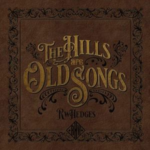 RW HEDGERS - The Hills Are Old Songs