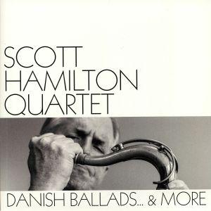 SCOTT HAMILTON QUARTET - Danish Ballads & More