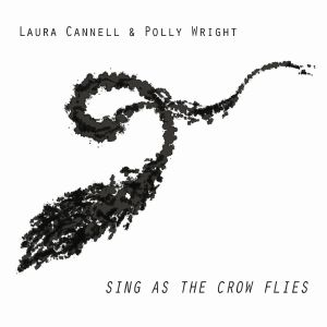 CANNELL, Laura/POLLY WRIGHT - Sing As The Crow Flies