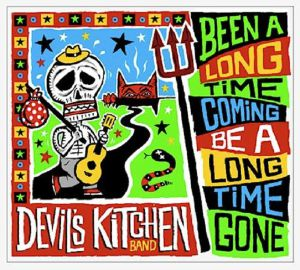 DEVIL'S KITCHEN BAND - Been A Long Time Coming Be A Long Time Gone