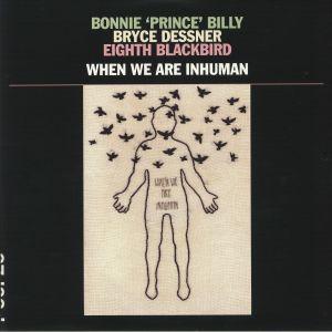 BONNIE PRINCE BILLY/BRYCE DESSNER/EIGHTH BLACKBIRD - When We Are Inhuman