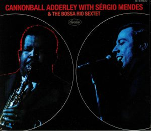 ADDERLEY, Cannonball - Cannonball Adderley With Sergio Mendes & The Bossa Rio Sextet