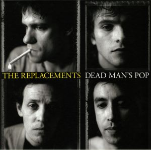 REPLACEMENTS, The - Dead Man's Pop