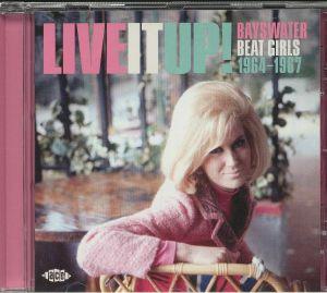 VARIOUS - Live It Up: Bayswater Beat Girls 1964-1967