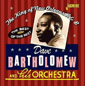 BARTHOLOMEW, Dave - The King of New Orleans R&B:The Best of the Rest