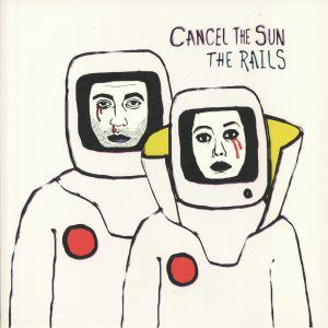 RAILS, The - Cancel The Sun