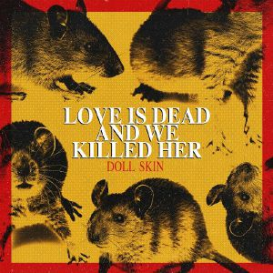 DOLL SKIN - Love Is Dead & We Killed Her