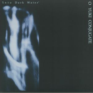 O YUKI CONJUGATE - Into Dark Water