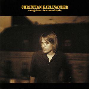 KJELLVANDER, Christian - Songs From A Two Room Chapel