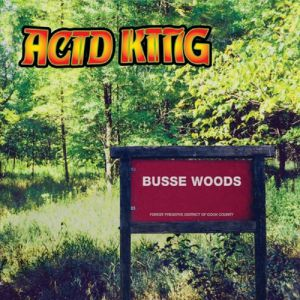 ACID KING - Busse Woods