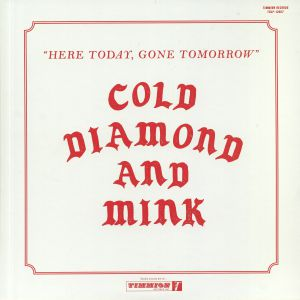 COLD DIAMOND & MINK - Here Today Gone Tomorrow