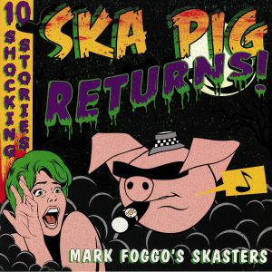 MARK FOGGO'S SKASTERS - Ska Pig Returns