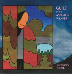 TUCKER, Alexander - Guild Of The Asbestos Weaver