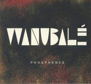 WANUBALE - Phosphenes