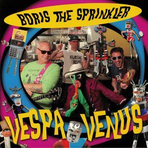 BORIS THE SPRINKLER - Vespa To Venus
