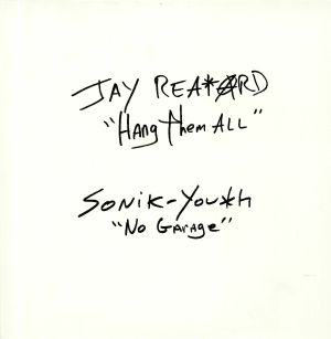 REATARD, Jay/SONIC YOUTH - Hang Them All (reissue)