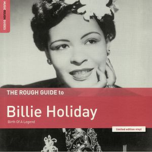 HOLIDAY, Billie - The Rough Guide to Billie Holiday: Birth Of A Legend