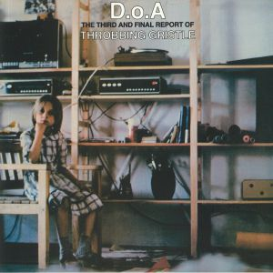 THROBBING GRISTLE - DOA: The Third & Final Report Of Throbbing Gristle