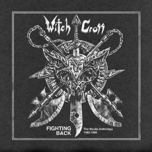 WITCH CROSS - Fighting Back: The Studio Anthology 1983-1985