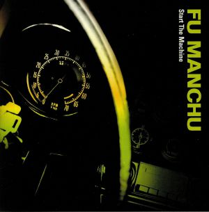 FU MANCHU - Start The Machine (reissue)