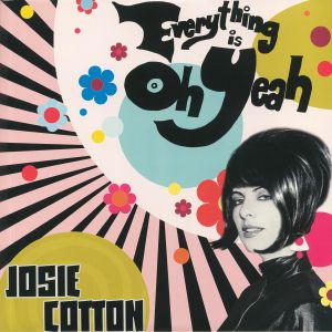 COTTON, Josie - Everything Is Oh Yeah