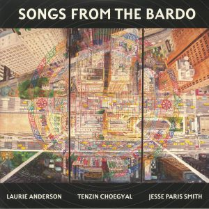 ANDERSON, Laurie/TENZIN CHOEGYAL/JESSE PARIS SMITH - Songs From The Bardo