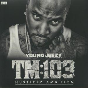 YOUNG JEEZY - TM:103 (Hustlerz Ambition)