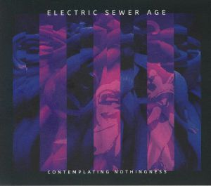 ELECTRIC SEWER AGE - Contemplating Nothingness
