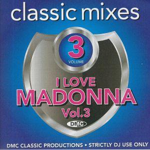 MADONNA/VARIOUS - DMC Classic Mixes: I Love Madonna Volume 3  (Strictly DJ Only)