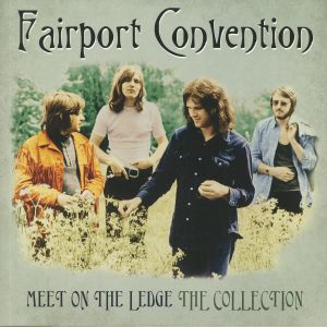 FAIRPORT CONVENTION - Meet Me On The Ledge: The Collection