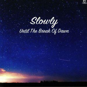 SLOWLY - Until The Break Of Dawn