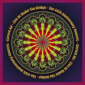 CURVED AIR - Live At Under The Bridge : The 45th Anniversary Concert