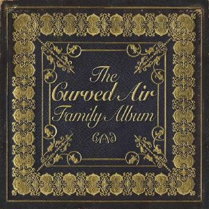 CURVED AIR - The Curved Air Family Album