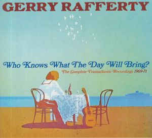 RAFFERTY, Gerry - Who Knows What The Day Will Bring? (The Complete Transatlantic Recordings 1969-71)